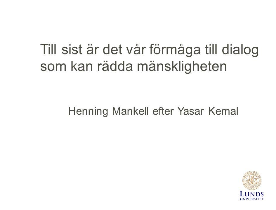 Till sist är det vår förmåga till dialog som kan rädda mänskligheten Henning Mankell efter Yasar Kemal