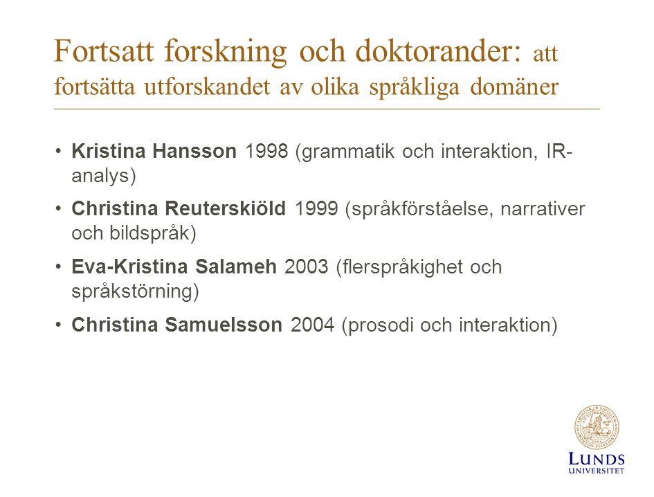 Fortsatt forskning och doktorander: att fortsätta utforskandet av olika språkliga domäner Kristina Hansson 1998 (grammatik och interaktion, IR- analys
