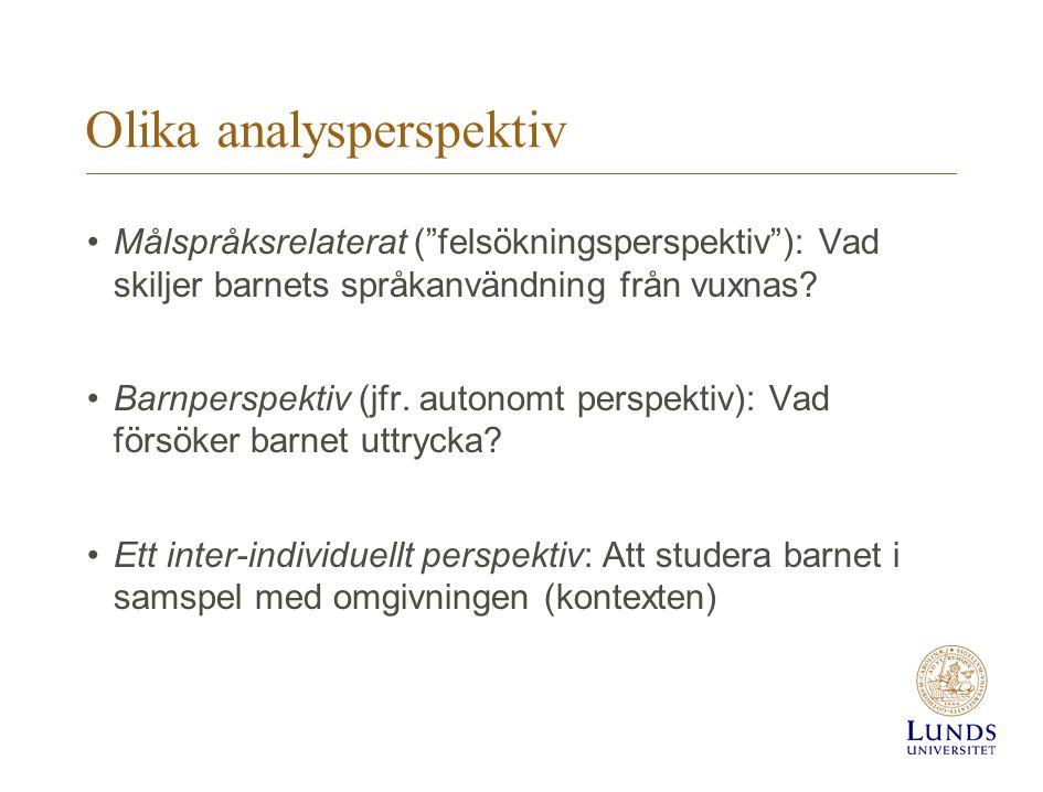 """Olika analysperspektiv Målspråksrelaterat (""""felsökningsperspektiv""""): Vad skiljer barnets språkanvändning från vuxnas? Barnperspektiv (jfr. autonomt pe"""