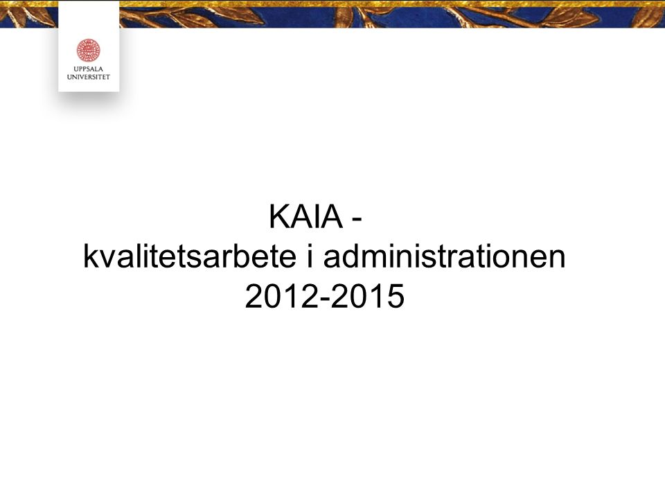 KAIA - kvalitetsarbete i administrationen 2012-2015