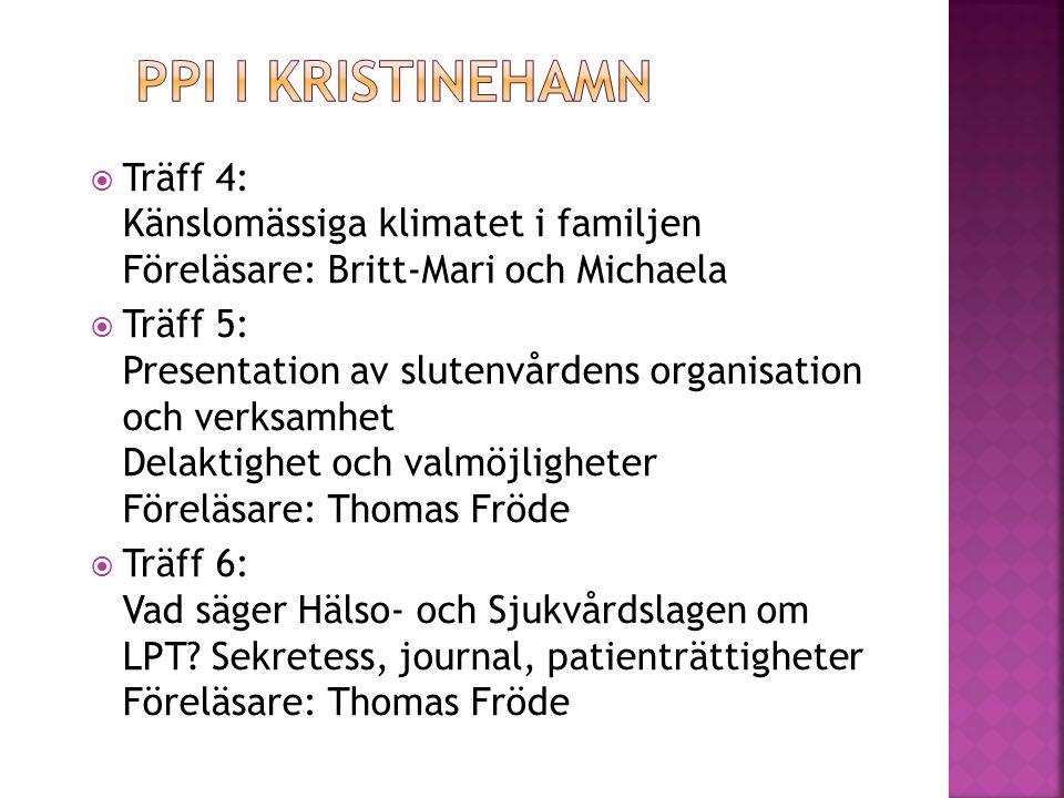  Träff 4: Känslomässiga klimatet i familjen Föreläsare: Britt-Mari och Michaela  Träff 5: Presentation av slutenvårdens organisation och verksamhet