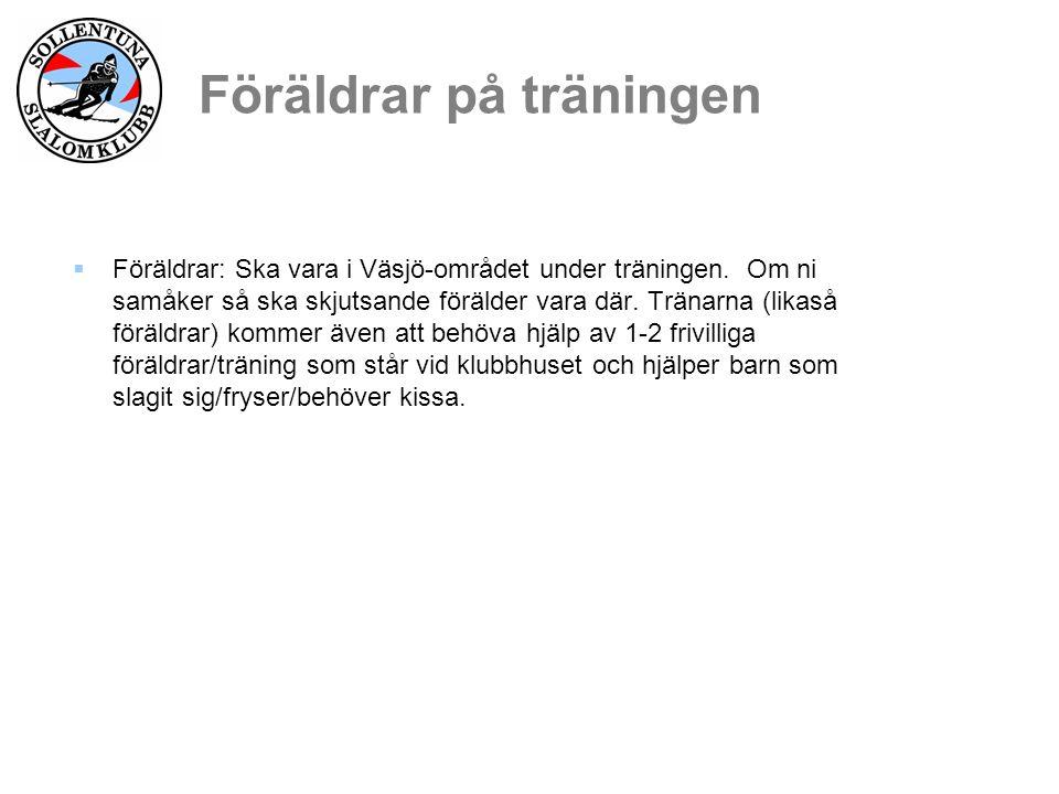 Föräldrar på träningen  Föräldrar: Ska vara i Väsjö-området under träningen.