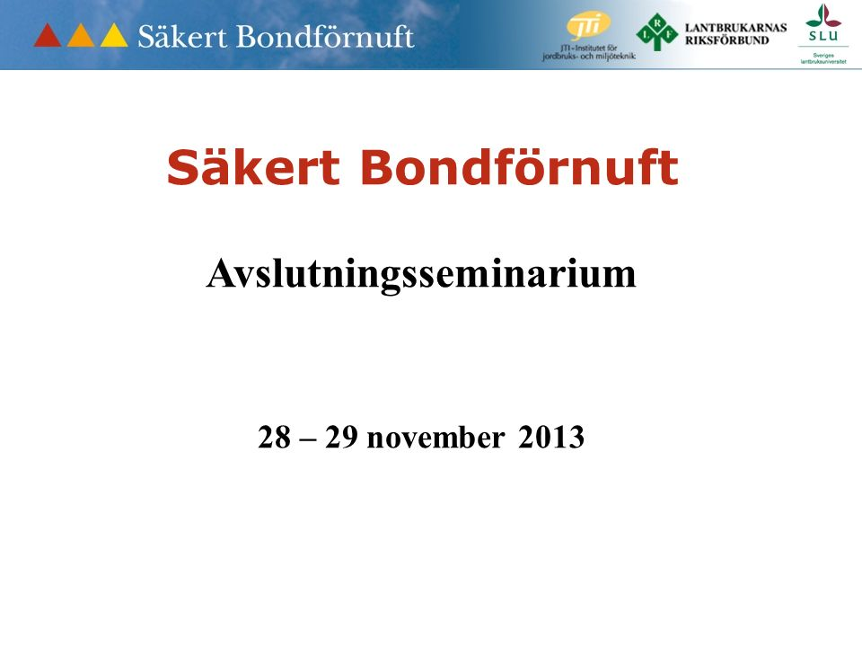 Säkert Bondförnuft Avslutningsseminarium 28 – 29 november 2013