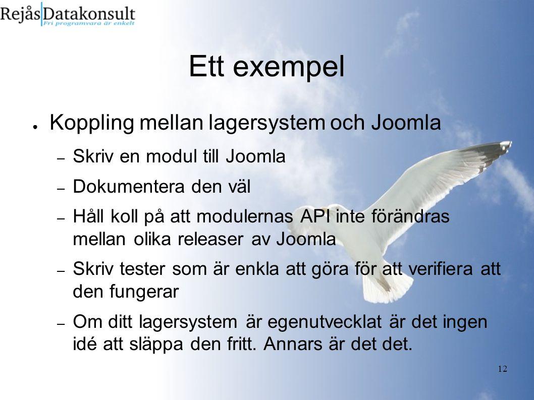 12 Ett exempel ● Koppling mellan lagersystem och Joomla – Skriv en modul till Joomla – Dokumentera den väl – Håll koll på att modulernas API inte förändras mellan olika releaser av Joomla – Skriv tester som är enkla att göra för att verifiera att den fungerar – Om ditt lagersystem är egenutvecklat är det ingen idé att släppa den fritt.