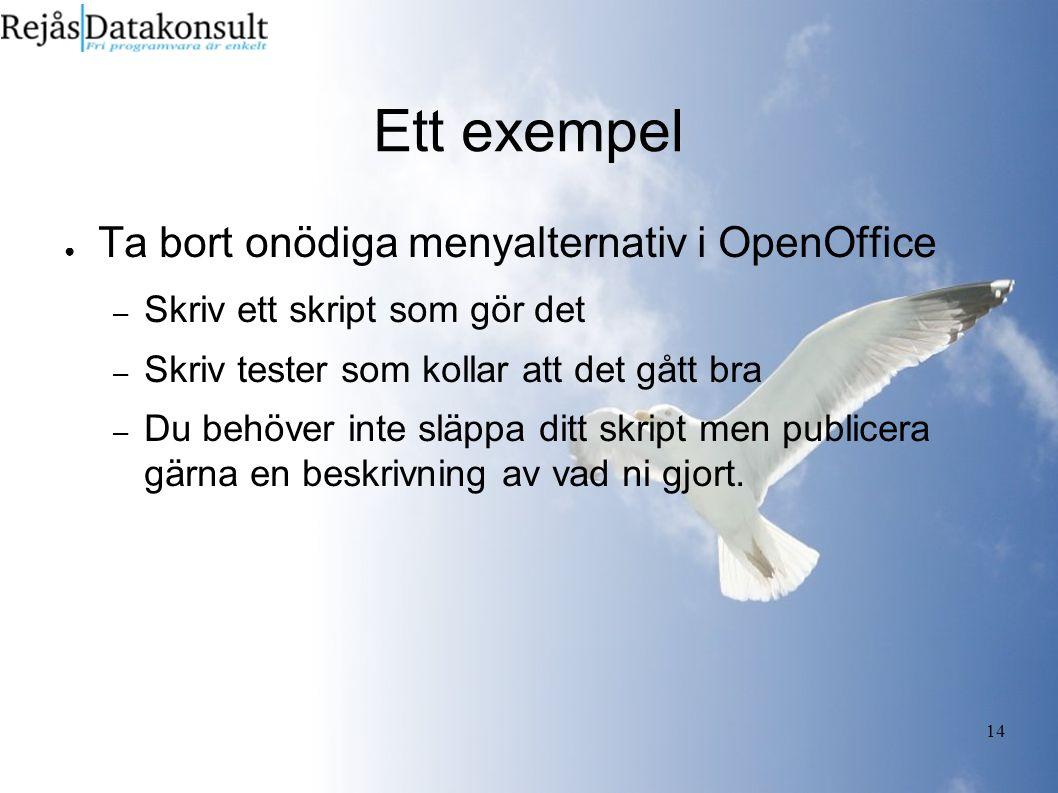 14 Ett exempel ● Ta bort onödiga menyalternativ i OpenOffice – Skriv ett skript som gör det – Skriv tester som kollar att det gått bra – Du behöver inte släppa ditt skript men publicera gärna en beskrivning av vad ni gjort.