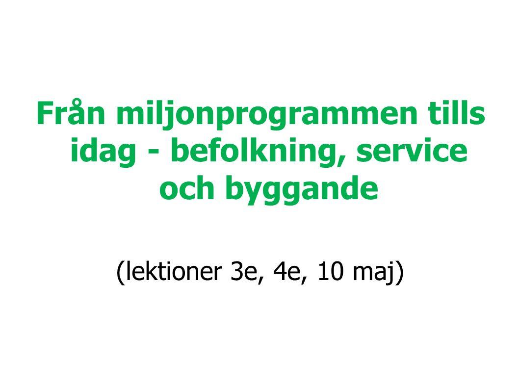 Från miljonprogrammen tills idag - befolkning, service och byggande (lektioner 3e, 4e, 10 maj)