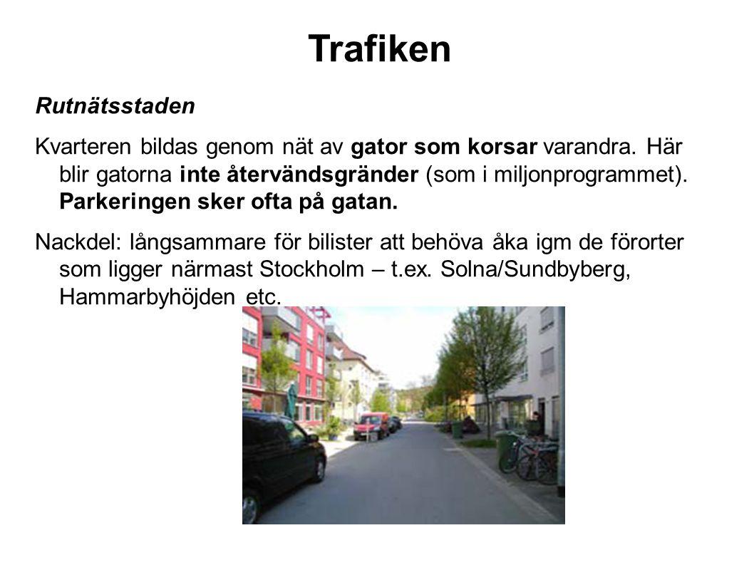 Trafiken Rutnätsstaden Kvarteren bildas genom nät av gator som korsar varandra. Här blir gatorna inte återvändsgränder (som i miljonprogrammet). Parke