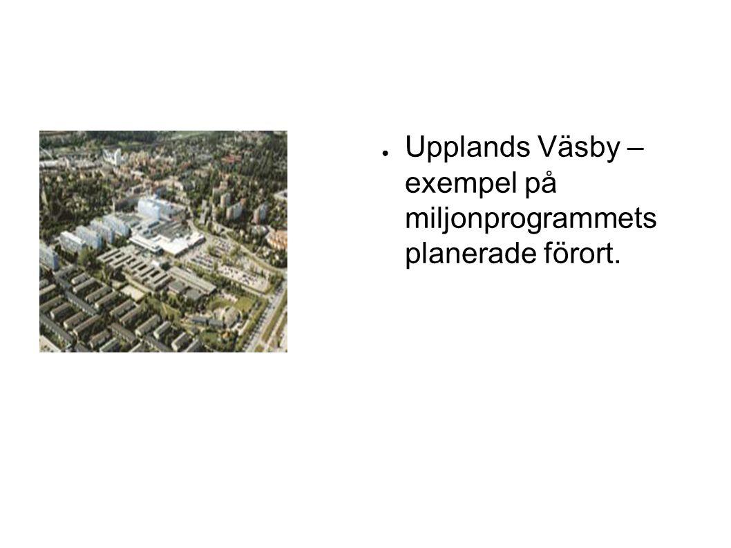 ● Upplands Väsby – exempel på miljonprogrammets planerade förort.