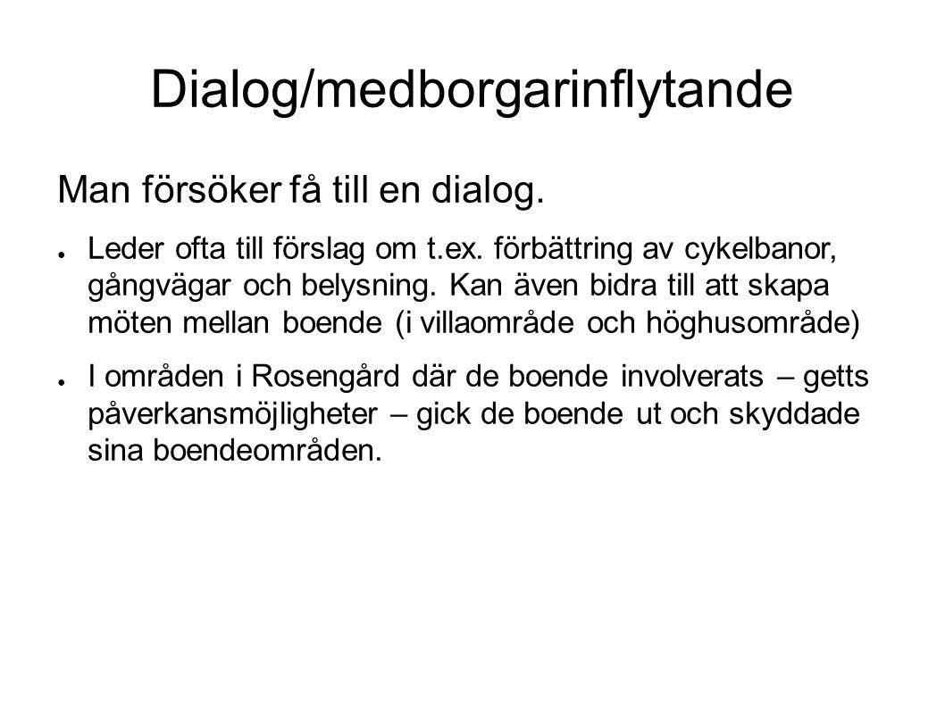 Dialog/medborgarinflytande Man försöker få till en dialog. ● Leder ofta till förslag om t.ex. förbättring av cykelbanor, gångvägar och belysning. Kan