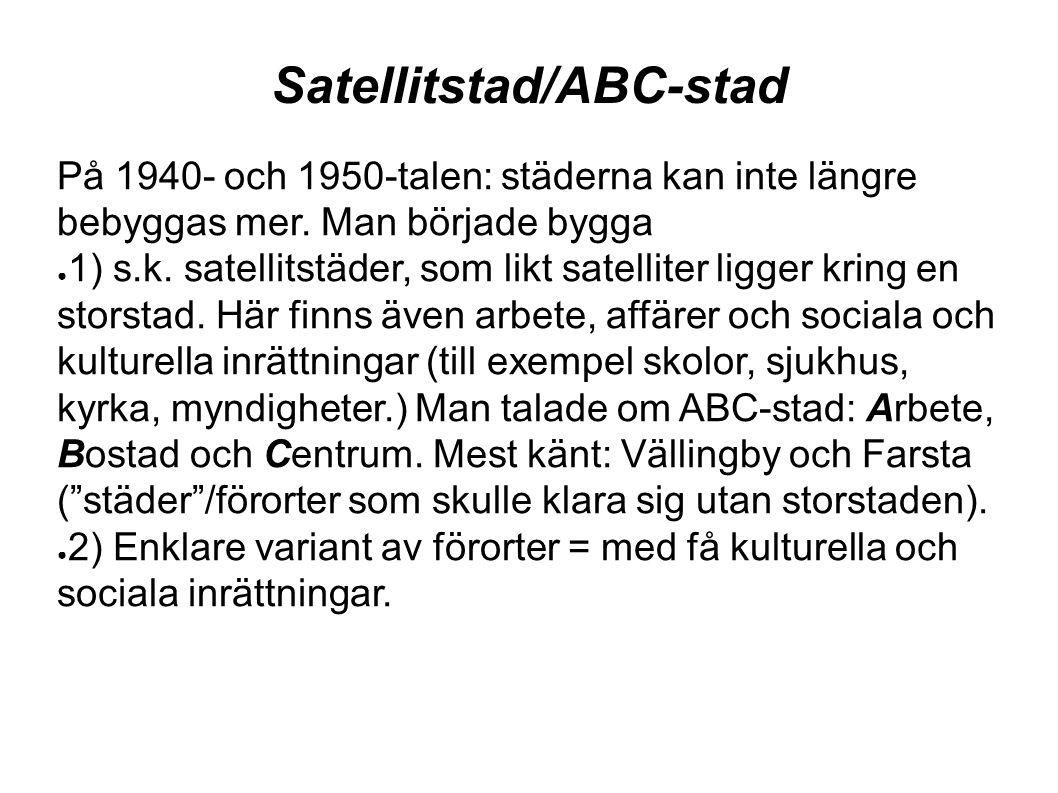 Satellitstad/ABC-stad På 1940- och 1950-talen: städerna kan inte längre bebyggas mer. Man började bygga ● 1) s.k. satellitstäder, som likt satelliter