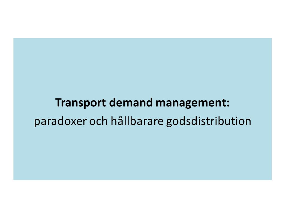 Transport demand management: paradoxer och hållbarare godsdistribution