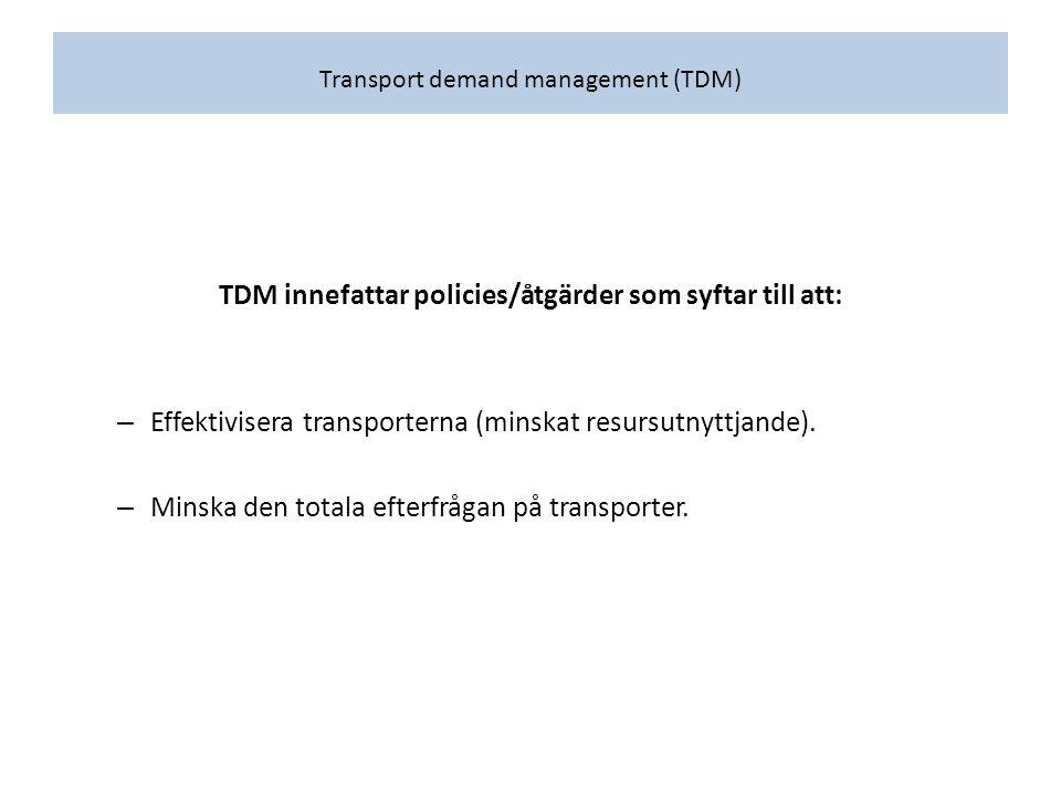 Transport demand management (TDM) TDM innefattar policies/åtgärder som syftar till att: – Effektivisera transporterna (minskat resursutnyttjande).