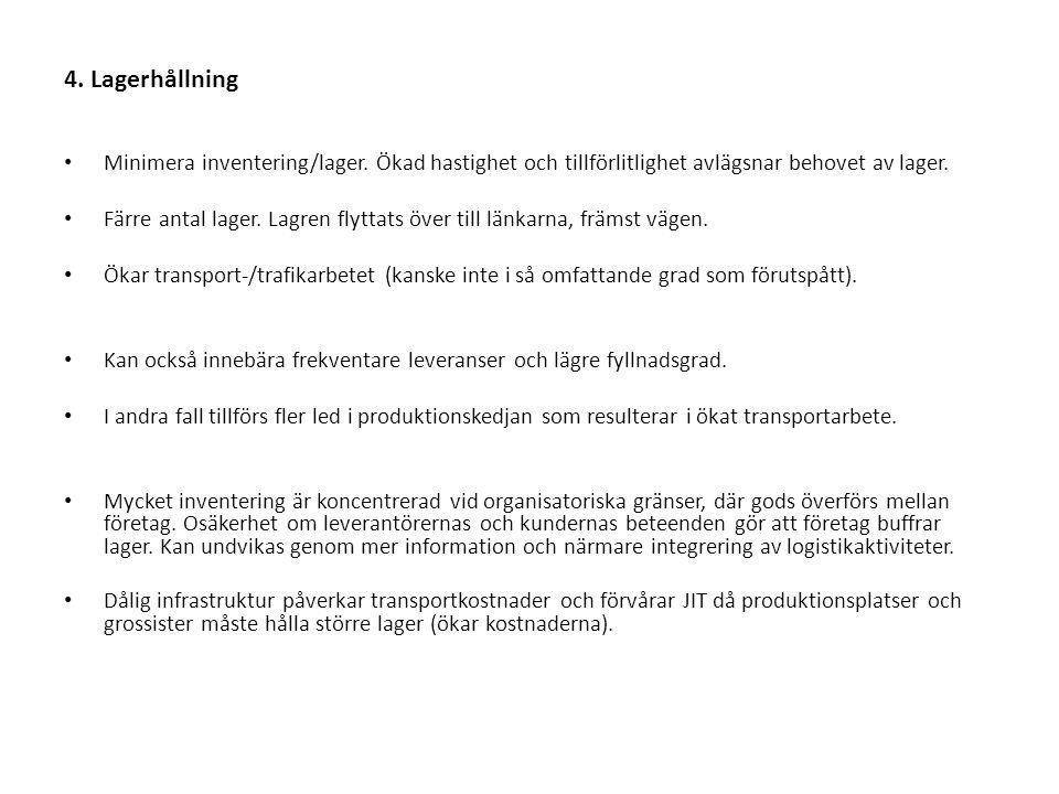 4. Lagerhållning Minimera inventering/lager.
