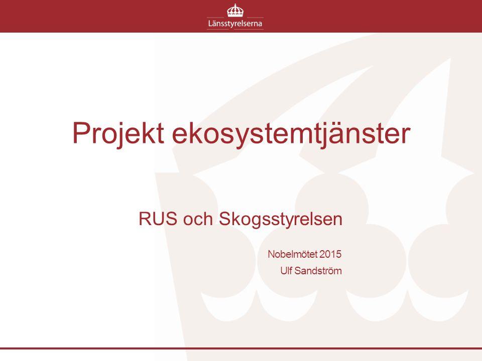 Projekt ekosystemtjänster RUS och Skogsstyrelsen Nobelmötet 2015 Ulf Sandström