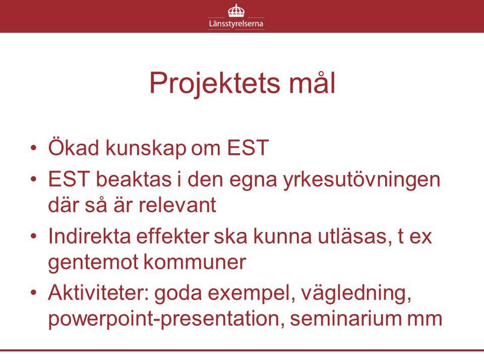 Projektets mål Ökad kunskap om EST EST beaktas i den egna yrkesutövningen där så är relevant Indirekta effekter ska kunna utläsas, t ex gentemot kommu
