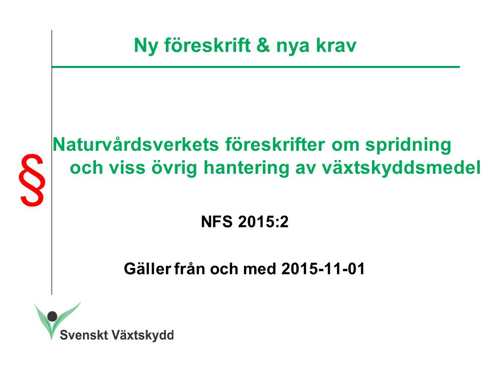 Naturvårdsverkets föreskrifter om spridning och viss övrig hantering av växtskyddsmedel NFS 2015:2 Gäller från och med 2015-11-01 Ny föreskrift & nya krav §