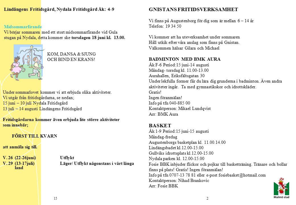 Lindängens Fritidsgård, Nydala Fritidsgård Åk: 4-9 Midsommarfirande Vi börjar sommaren med ett stort midsommarfirande vid Gula stugan på Nydala, detta kommer ske torsdagen 18 juni kl.