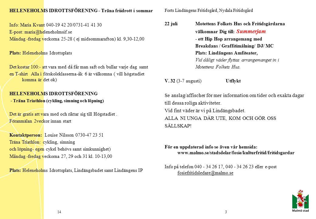 HELENEHOLMS IDROTTSFÖRENING - Träna friidrott i sommar Info: Maria Kvant 040-19 42 20/0731-41 41 30 E-post: maria@heleneholmsif.se Måndag -fredag veckorna 25-28 ( ej midsommarafton) kl.