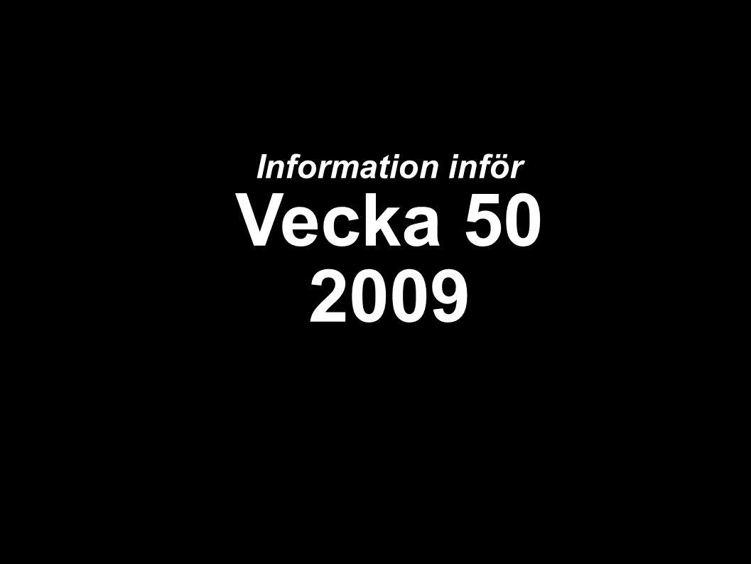 Information inför Vecka 50 2009
