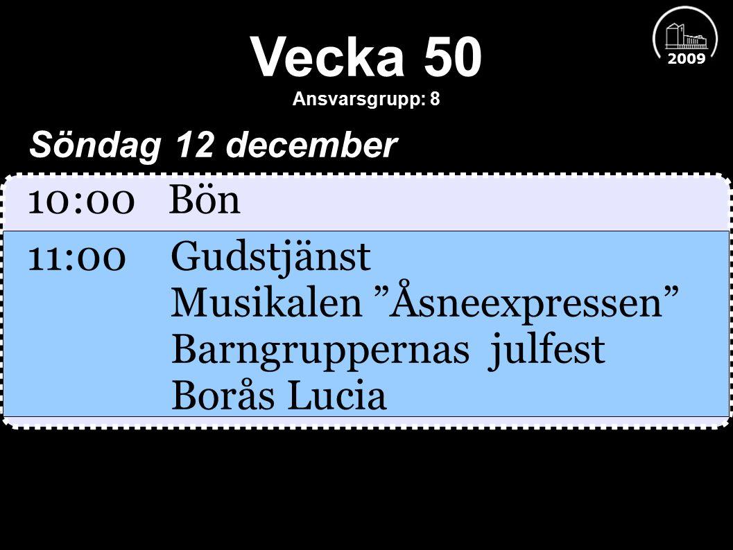 Vecka 50 Ansvarsgrupp: 8 Söndag 12 december 10:00 Bön 11:00Gudstjänst Musikalen Åsneexpressen Barngruppernas julfest Borås Lucia 2009