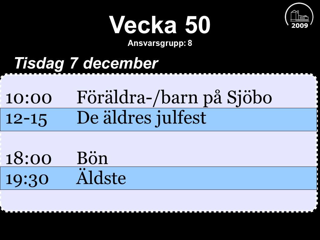 Vecka 50 Ansvarsgrupp: 8 2009 Tisdag 7 december 10:00 Föräldra-/barn på Sjöbo 12-15 De äldres julfest 18:00 Bön 19:30Äldste