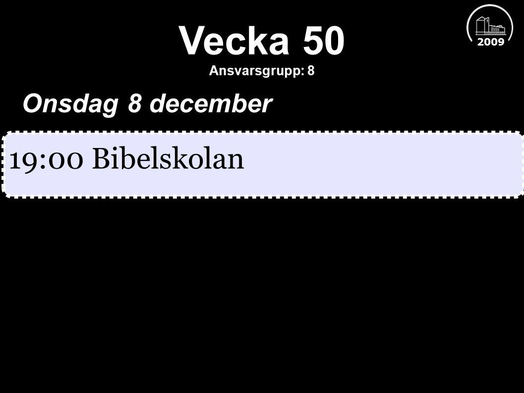 Vecka 50 Ansvarsgrupp: 8 2009 Onsdag 8 december 19:00 Bibelskolan
