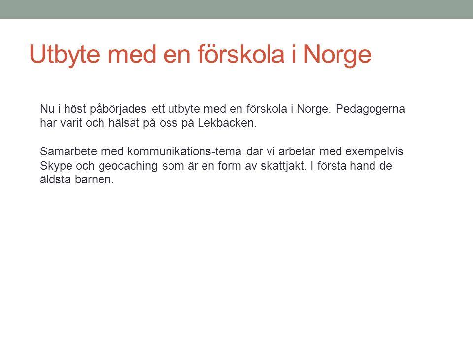 Utbyte med en förskola i Norge Nu i höst påbörjades ett utbyte med en förskola i Norge.