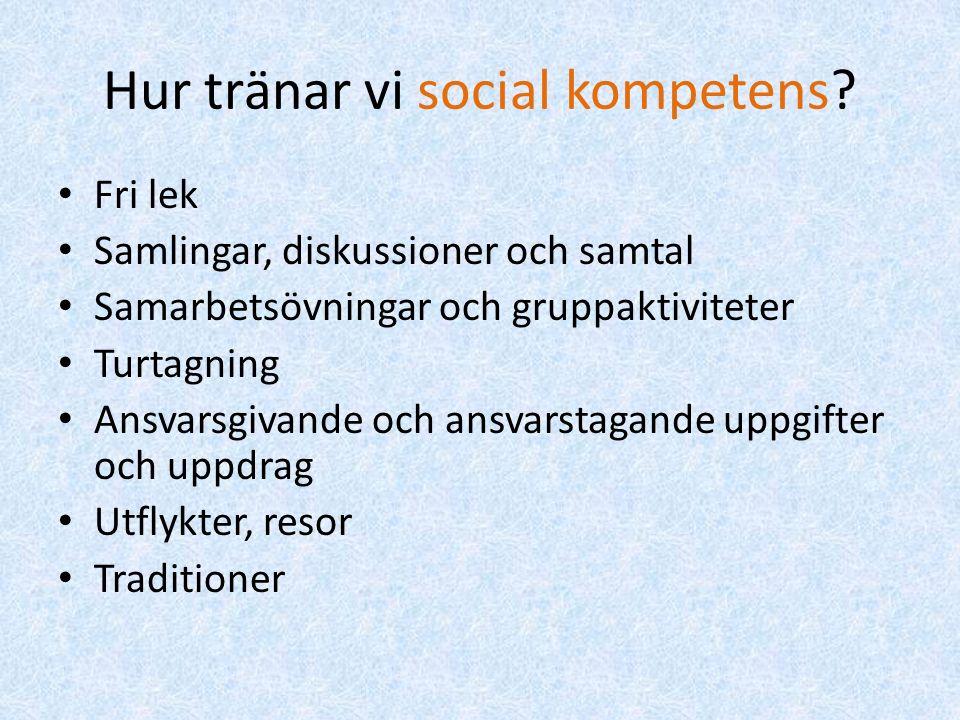 Hur tränar vi social kompetens? Fri lek Samlingar, diskussioner och samtal Samarbetsövningar och gruppaktiviteter Turtagning Ansvarsgivande och ansvar