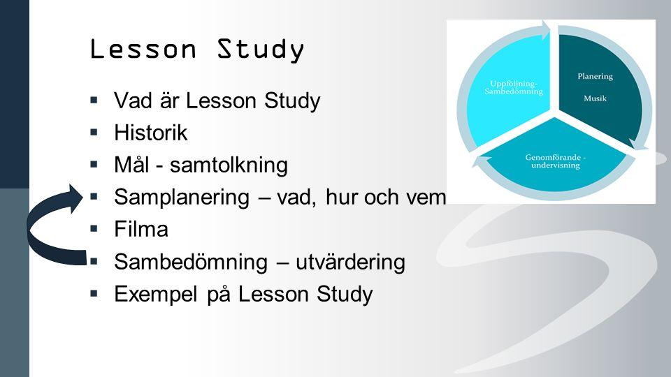 Lesson Study  Vad är Lesson Study  Historik  Mål - samtolkning  Samplanering – vad, hur och vem  Filma  Sambedömning – utvärdering  Exempel på Lesson Study