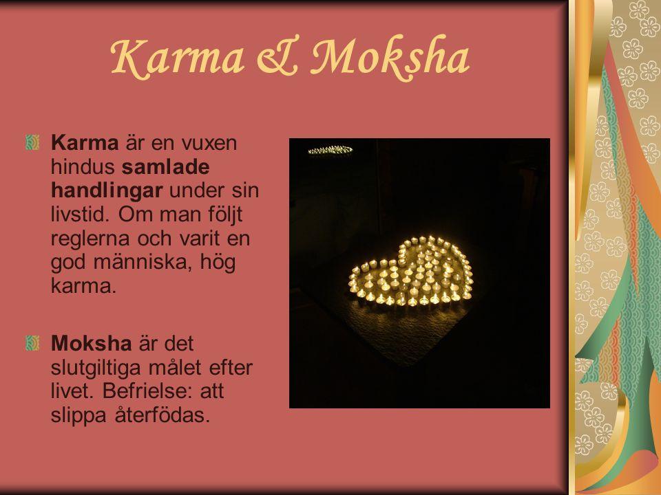 Karma & Moksha Karma är en vuxen hindus samlade handlingar under sin livstid. Om man följt reglerna och varit en god människa, hög karma. Moksha är de
