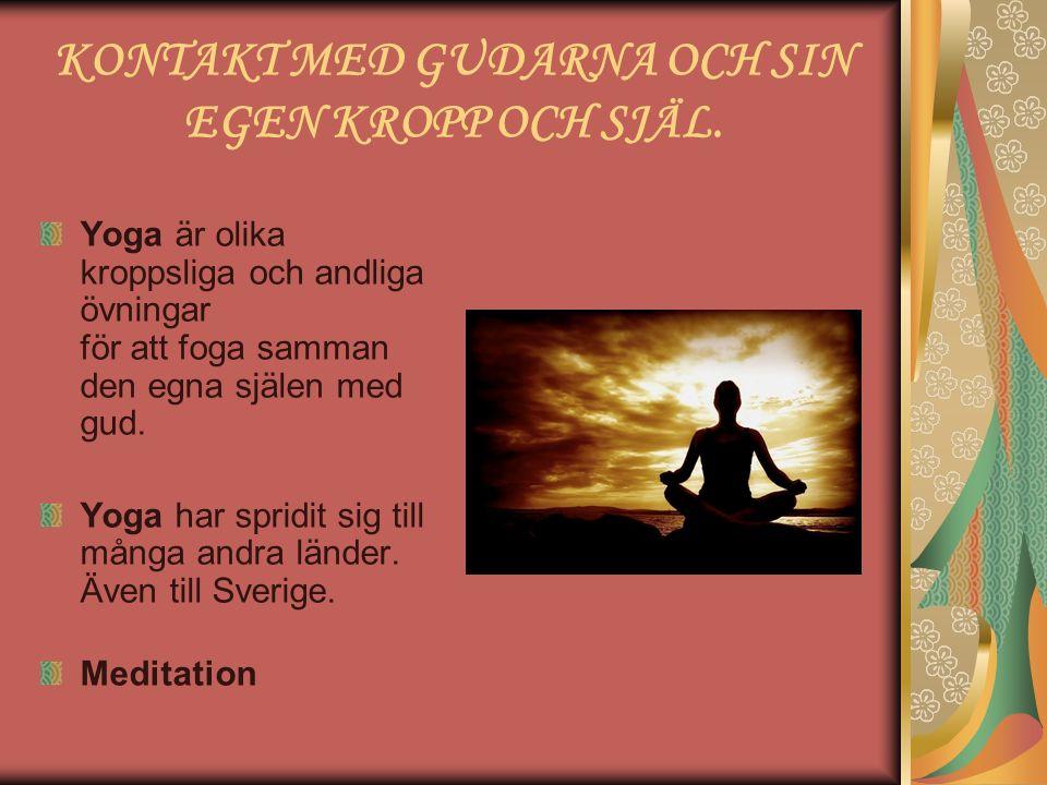 KONTAKT MED GUDARNA OCH SIN EGEN KROPP OCH SJÄL. Yoga är olika kroppsliga och andliga övningar för att foga samman den egna själen med gud. Yoga har s