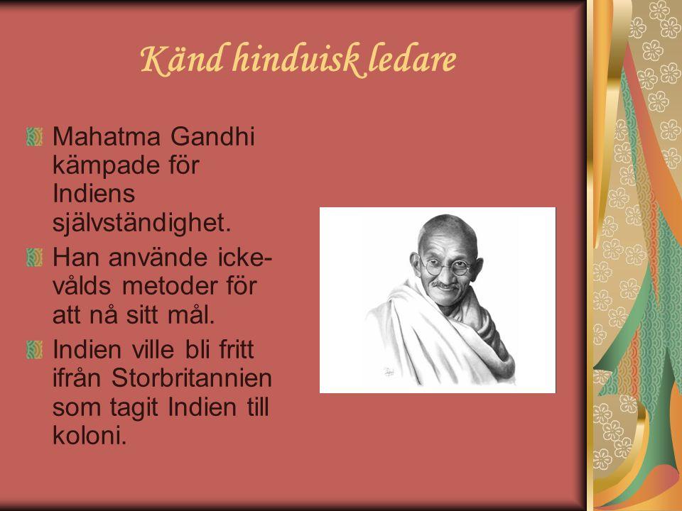 Känd hinduisk ledare Mahatma Gandhi kämpade för Indiens självständighet. Han använde icke- vålds metoder för att nå sitt mål. Indien ville bli fritt i
