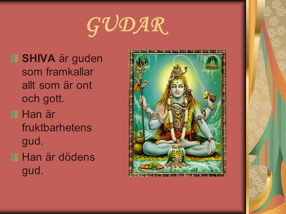 GUDAR SHIVA är guden som framkallar allt som är ont och gott. Han är fruktbarhetens gud. Han är dödens gud.