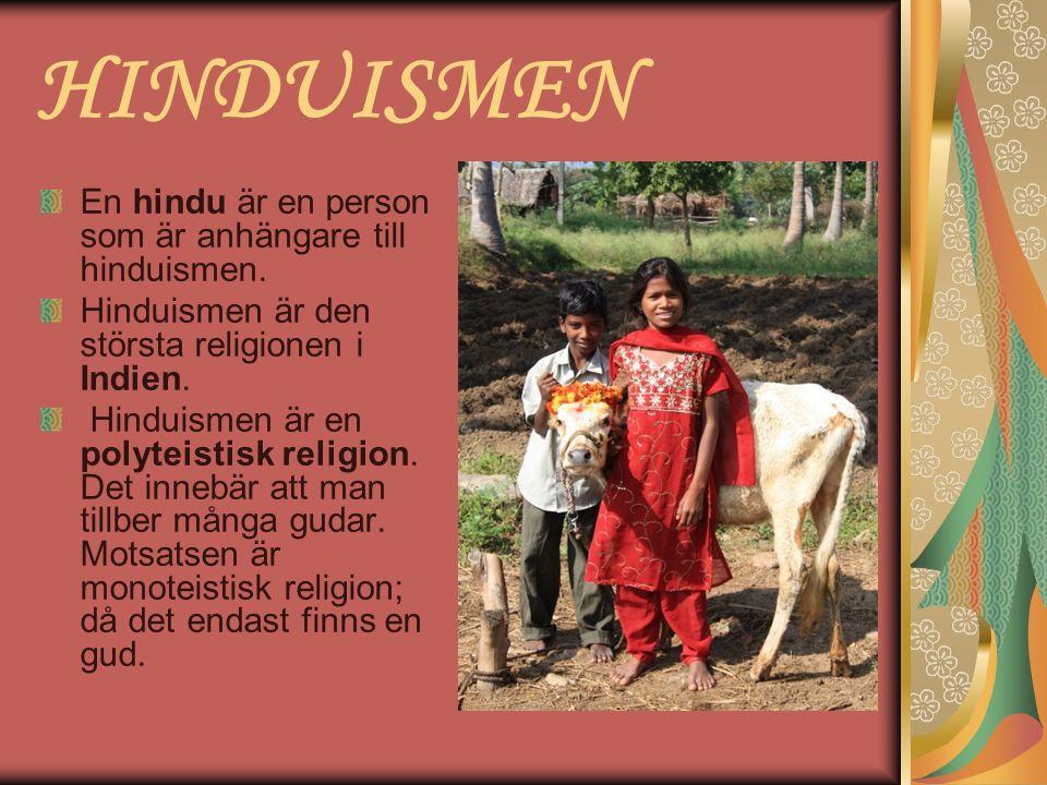 HINDUISMEN En hindu är en person som är anhängare till hinduismen. Hinduismen är den största religionen i Indien. Hinduismen är en polyteistisk religi