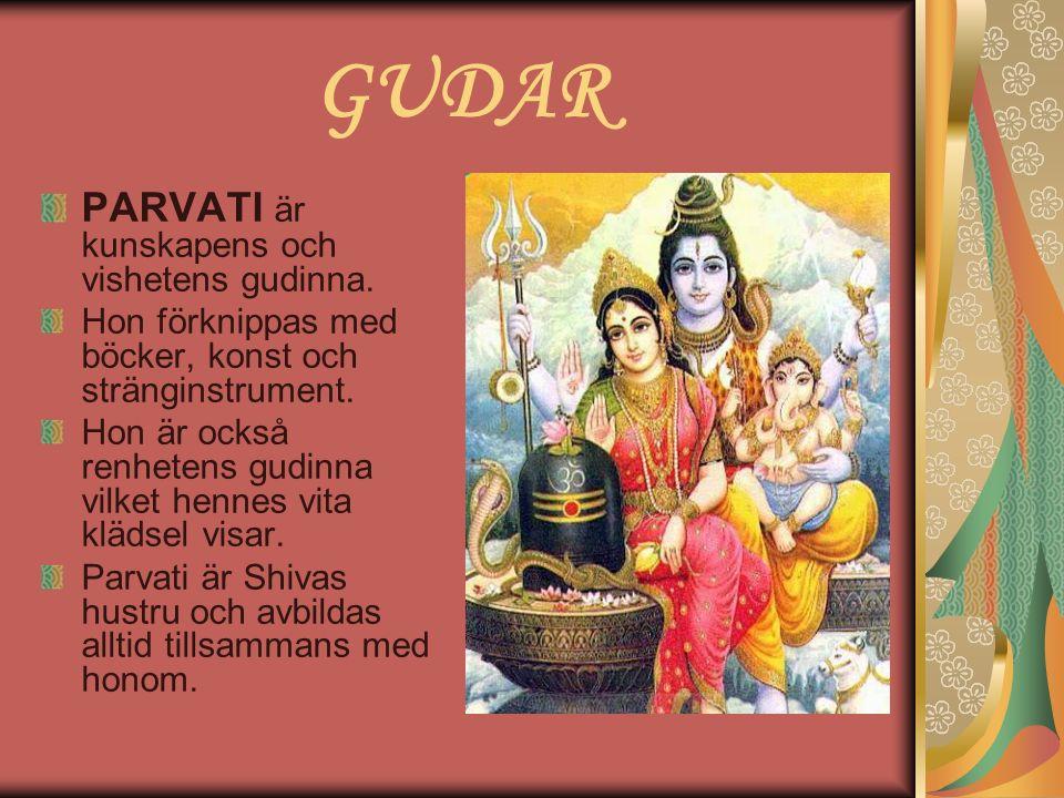 GUDAR PARVATI är kunskapens och vishetens gudinna. Hon förknippas med böcker, konst och stränginstrument. Hon är också renhetens gudinna vilket hennes
