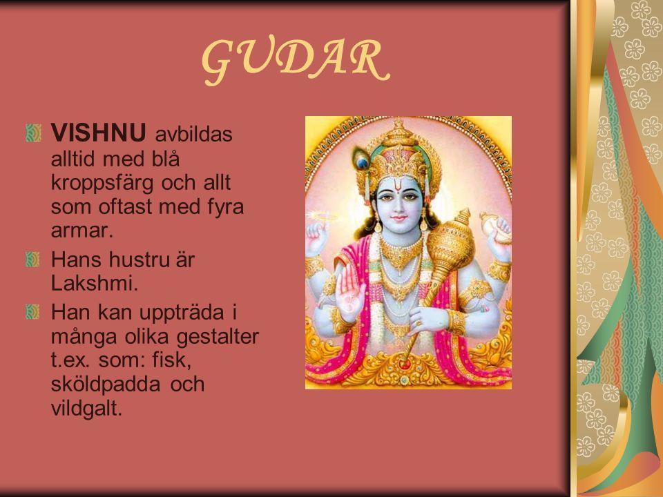 GUDAR VISHNU avbildas alltid med blå kroppsfärg och allt som oftast med fyra armar. Hans hustru är Lakshmi. Han kan uppträda i många olika gestalter t