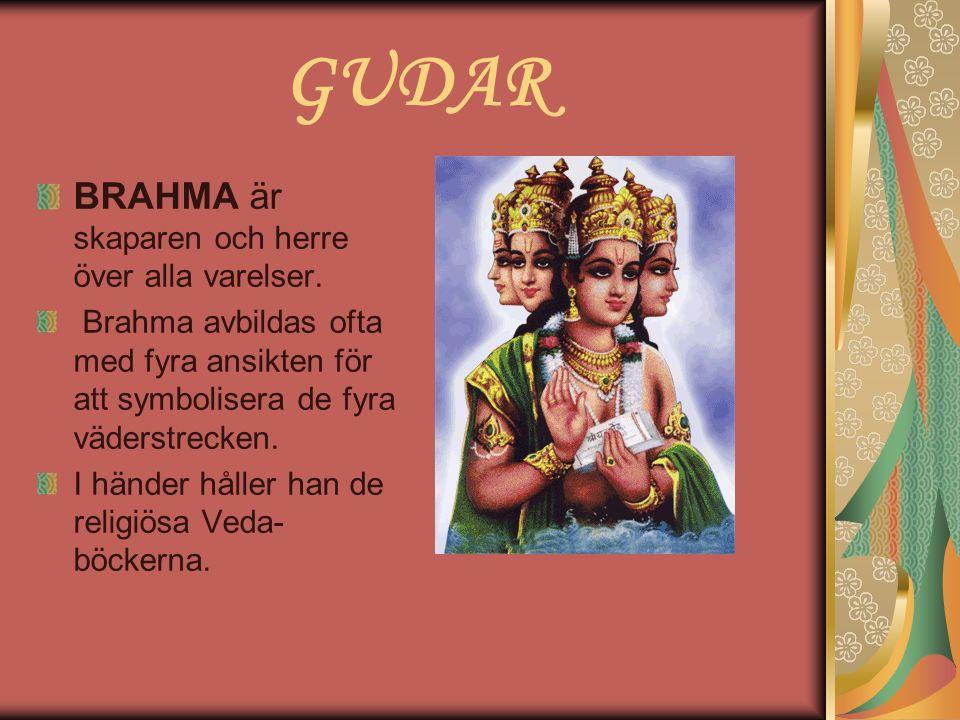 GUDAR BRAHMA är skaparen och herre över alla varelser. Brahma avbildas ofta med fyra ansikten för att symbolisera de fyra väderstrecken. I händer håll