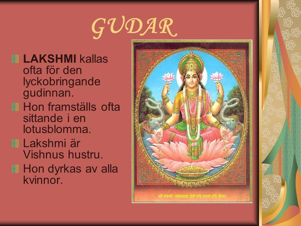GUDAR LAKSHMI kallas ofta för den lyckobringande gudinnan. Hon framställs ofta sittande i en lotusblomma. Lakshmi är Vishnus hustru. Hon dyrkas av all