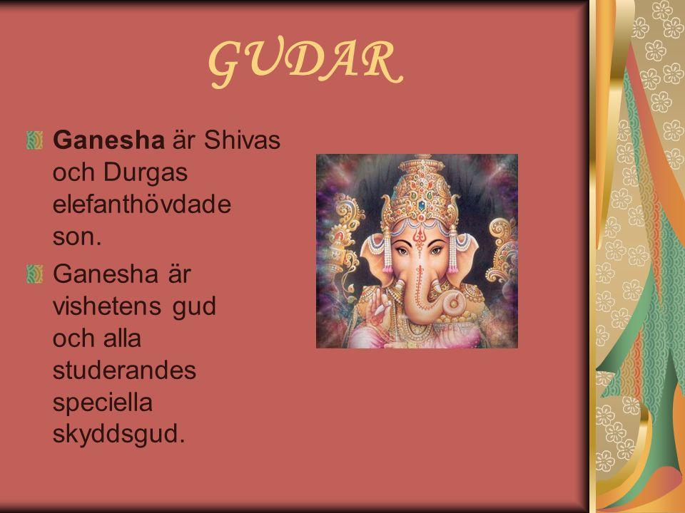 GUDAR Ganesha är Shivas och Durgas elefanthövdade son. Ganesha är vishetens gud och alla studerandes speciella skyddsgud.
