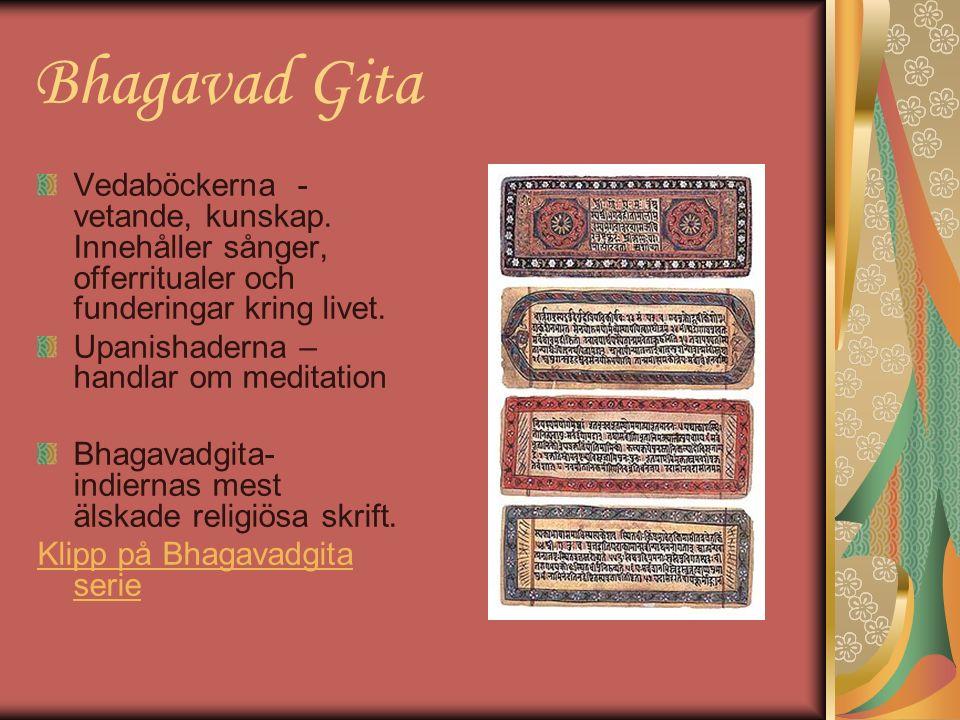 Bhagavad Gita Vedaböckerna - vetande, kunskap. Innehåller sånger, offerritualer och funderingar kring livet. Upanishaderna – handlar om meditation Bha