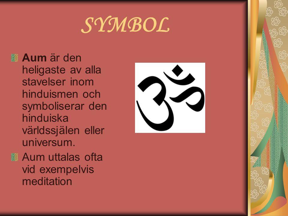 SYMBOL Aum är den heligaste av alla stavelser inom hinduismen och symboliserar den hinduiska världssjälen eller universum. Aum uttalas ofta vid exempe
