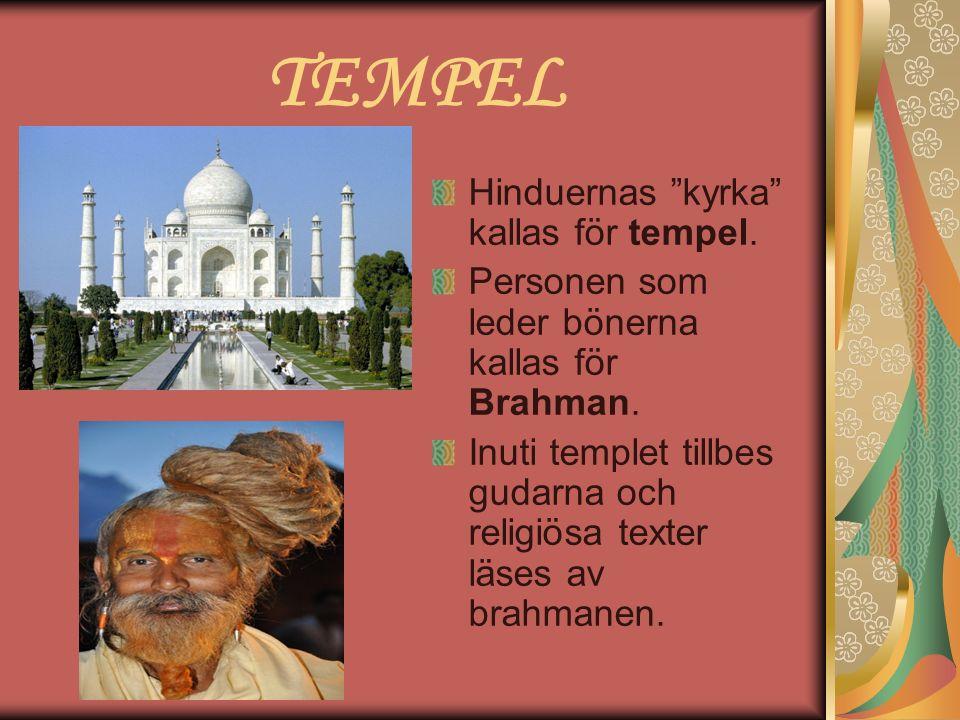 """TEMPEL Hinduernas """"kyrka"""" kallas för tempel. Personen som leder bönerna kallas för Brahman. Inuti templet tillbes gudarna och religiösa texter läses a"""
