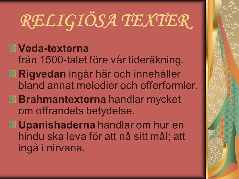 RELIGIÖSA TEXTER Veda-texterna från 1500-talet före vår tideräkning.