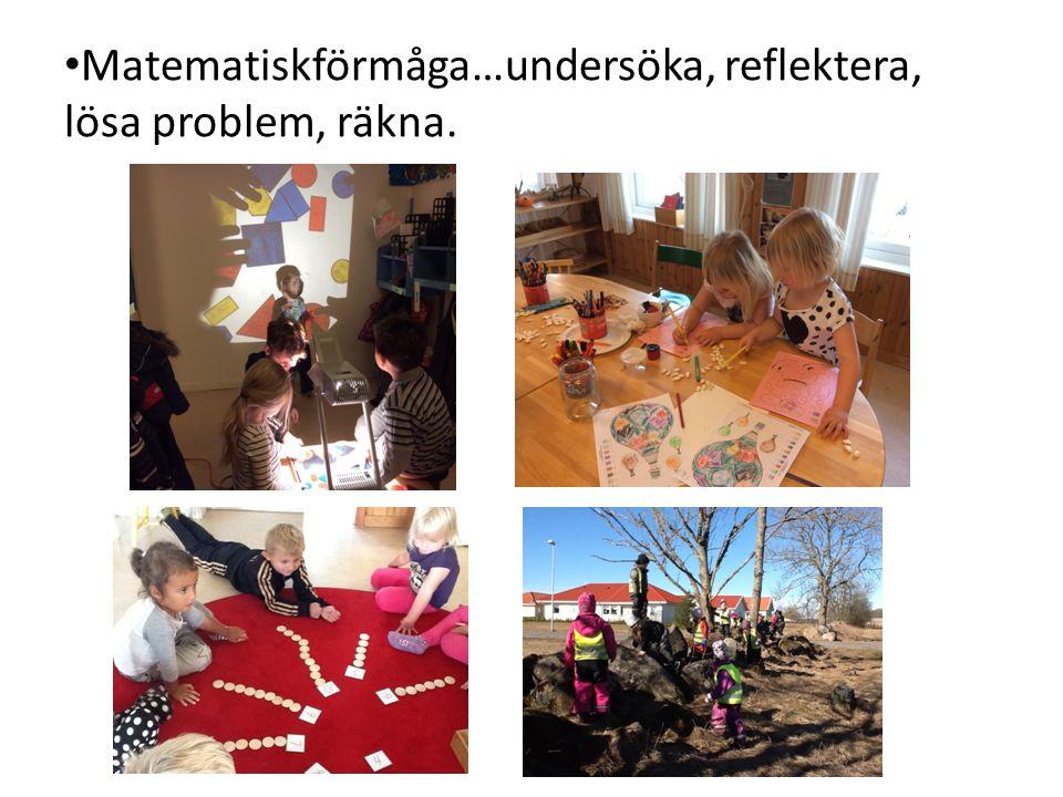 Matematiskförmåga…undersöka, reflektera, lösa problem, räkna.
