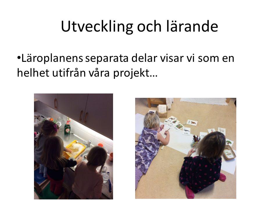 Utveckling och lärande Läroplanens separata delar visar vi som en helhet utifrån våra projekt…