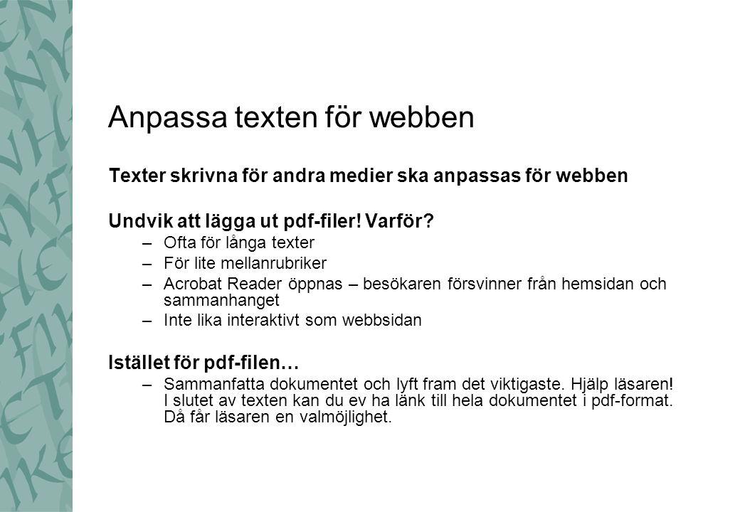 Anpassa texten för webben Texter skrivna för andra medier ska anpassas för webben Undvik att lägga ut pdf-filer.
