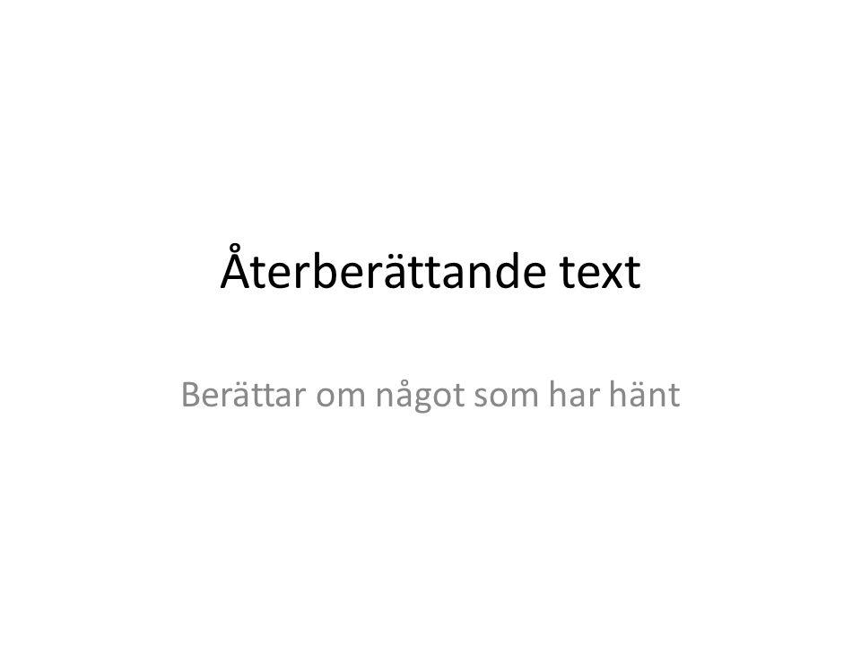 Återberättande text Berättar om något som har hänt