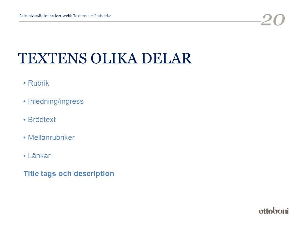 Folkuniversitetet skriver webb Textens beståndsdelar 20 TEXTENS OLIKA DELAR Rubrik Inledning/ingress Brödtext Mellanrubriker Länkar Title tags och description
