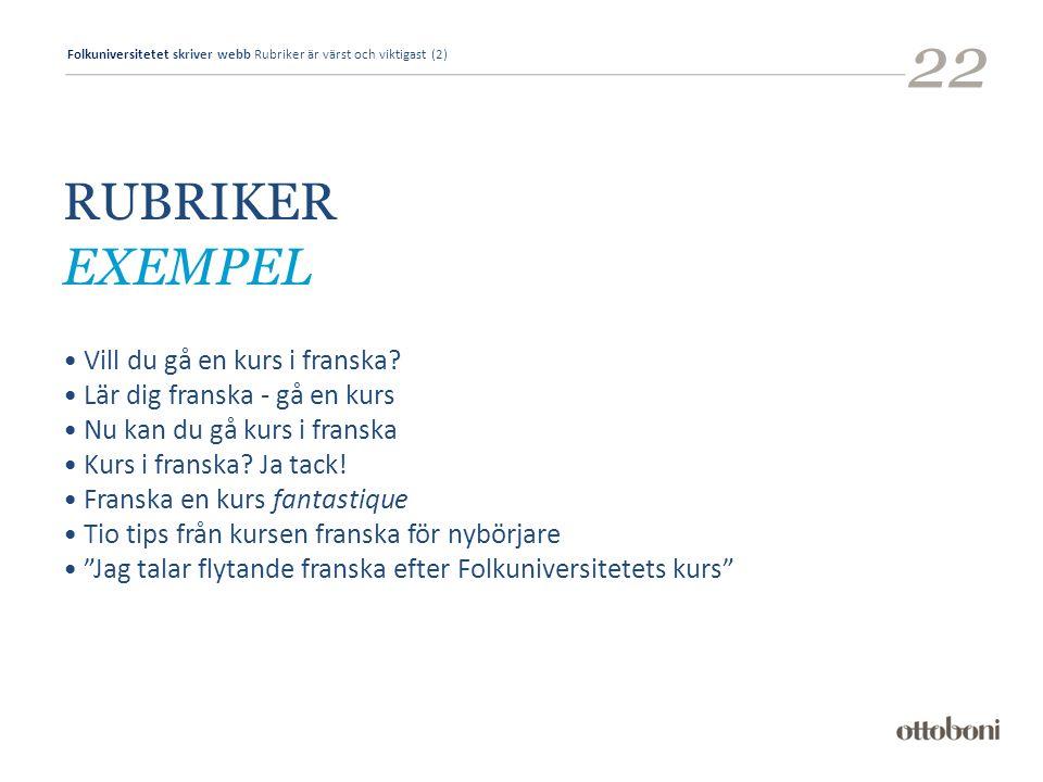 Folkuniversitetet skriver webb Rubriker är värst och viktigast (2) 22 RUBRIKER EXEMPEL Vill du gå en kurs i franska.
