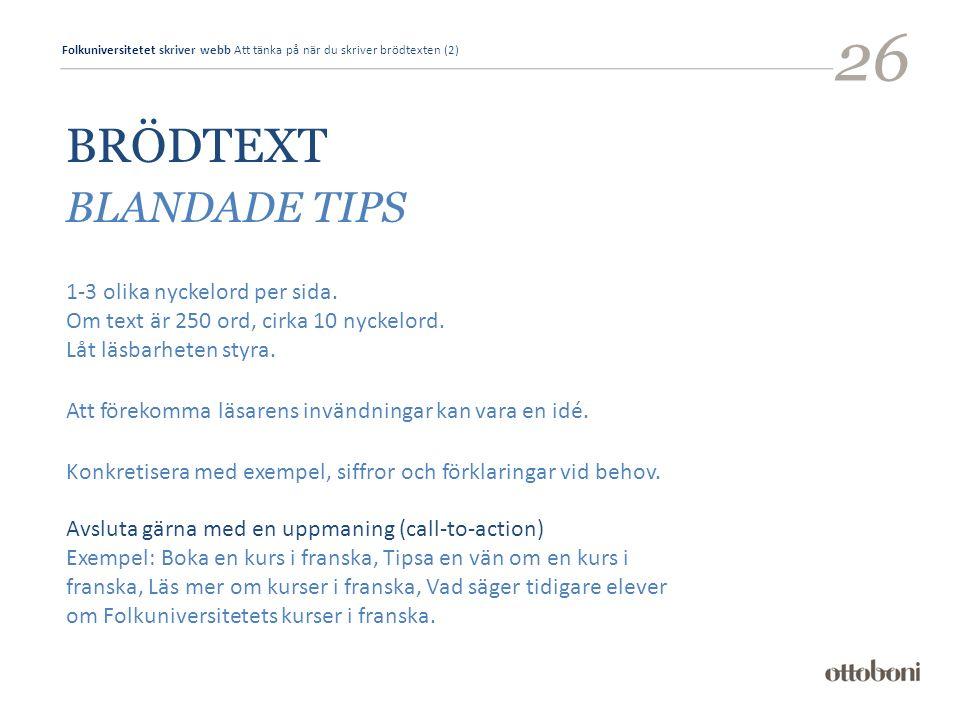 Folkuniversitetet skriver webb Att tänka på när du skriver brödtexten (2) 26 BRÖDTEXT BLANDADE TIPS 1-3 olika nyckelord per sida.